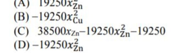 GATE MT 2013 Q50. Common Data for Questions 50 and 51: Integral enthalpy of mixing (in J/mol) of liquid (Cu, Zn) solution can be approximated by ΔHm(mix)= -19250xcu xzn. The corresponding partial molar enthalpy of mixing (in J/mol) for Cu is